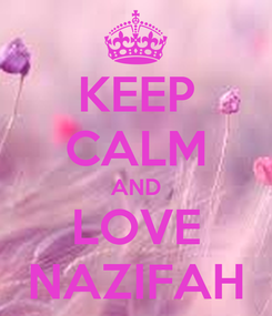 Poster: KEEP CALM AND LOVE NAZIFAH