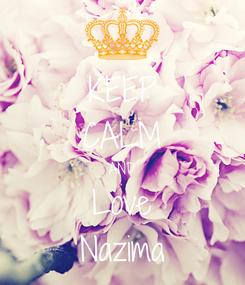 Poster: KEEP CALM AND Love Nazima