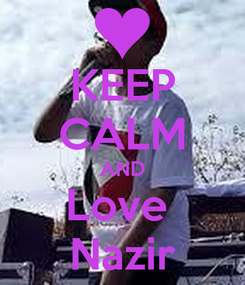 Poster: KEEP CALM AND Love  Nazir