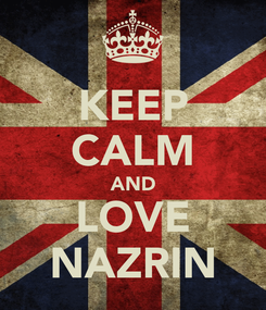 Poster: KEEP CALM AND LOVE NAZRIN