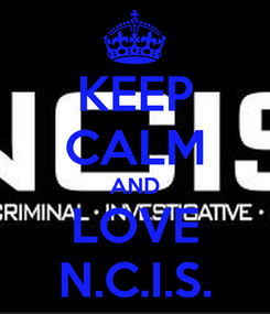 Poster: KEEP CALM AND LOVE N.C.I.S.