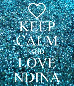 Poster: KEEP CALM AND LOVE NDINA