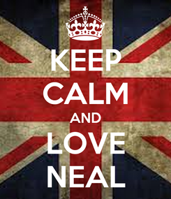Poster: KEEP CALM AND LOVE NEAL