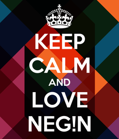 Poster: KEEP CALM AND LOVE NEG!N