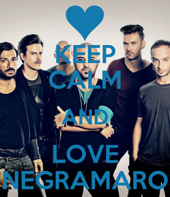 Poster: KEEP CALM AND LOVE NEGRAMARO