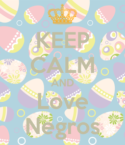 Poster: KEEP CALM AND Love Negros