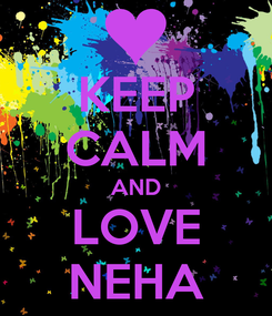 Poster: KEEP CALM AND LOVE NEHA