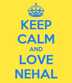 Poster: KEEP CALM AND LOVE NEHAL