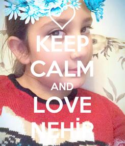 Poster: KEEP CALM AND LOVE NEHİR