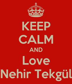 Poster: KEEP CALM AND Love Nehir Tekgül