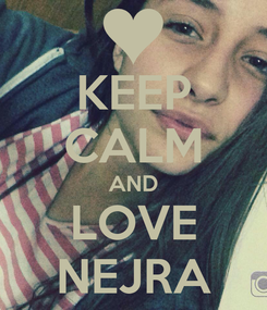 Poster: KEEP CALM AND LOVE NEJRA