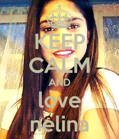 Poster: KEEP CALM AND love nelina