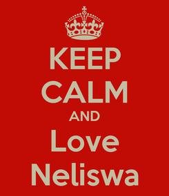 Poster: KEEP CALM AND Love Neliswa