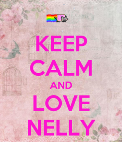 Poster: KEEP CALM AND LOVE NELLY