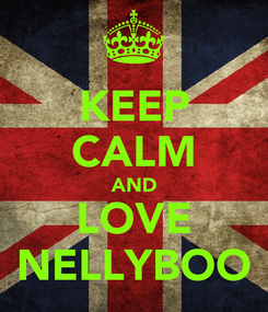 Poster: KEEP CALM AND LOVE NELLYBOO