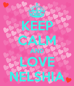 Poster: KEEP CALM AND LOVE NELSHIA