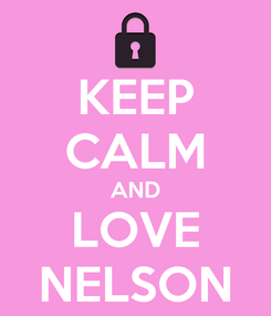 Poster: KEEP CALM AND LOVE NELSON