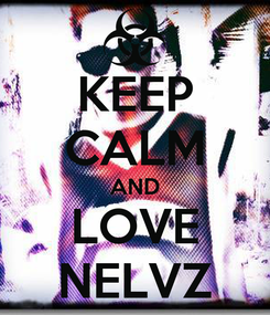Poster: KEEP CALM AND LOVE NELVZ