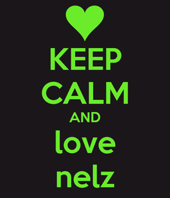 Poster: KEEP CALM AND love nelz