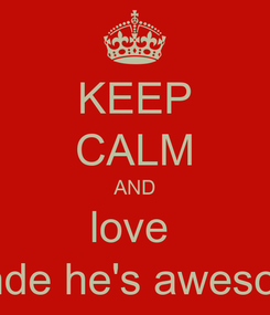 Poster: KEEP CALM AND love  nende he's awesome