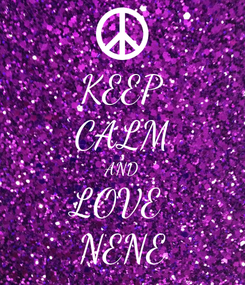Poster: KEEP CALM AND LOVE  NENE