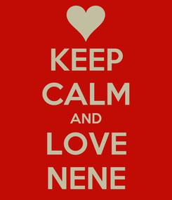 Poster: KEEP CALM AND LOVE NENE