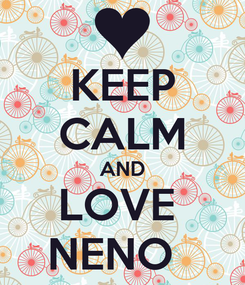 Poster: KEEP CALM AND LOVE  NENO
