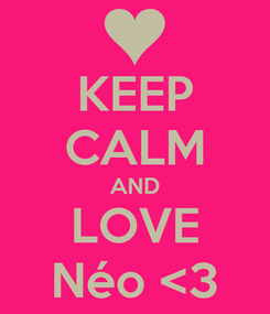 Poster: KEEP CALM AND LOVE Néo <3