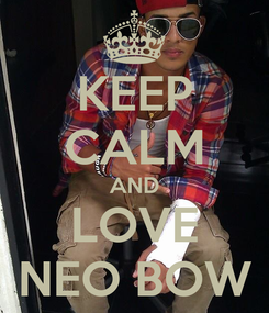 Poster: KEEP CALM AND LOVE NEO BOW