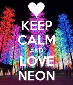 Poster: KEEP CALM AND LOVE NEON