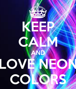 Poster: KEEP CALM AND LOVE NEON COLORS