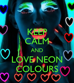 Poster: KEEP CALM AND LOVE NEON COLOURS