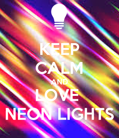 Poster: KEEP CALM AND LOVE  NEON LIGHTS
