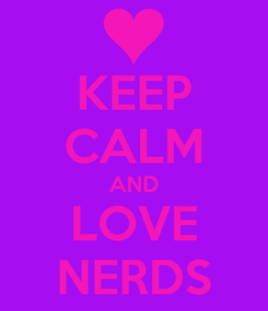 Poster: KEEP CALM AND LOVE NERDS
