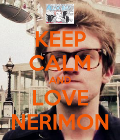Poster: KEEP CALM AND LOVE NERIMON