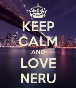 Poster: KEEP CALM AND LOVE NERU