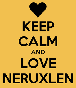 Poster: KEEP CALM AND LOVE NERUXLEN