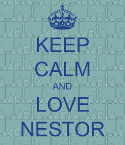 Poster: KEEP CALM AND LOVE NESTOR