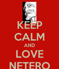 Poster: KEEP CALM AND LOVE NETERO