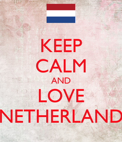Poster: KEEP CALM AND LOVE NETHERLAND