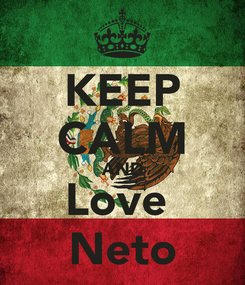 Poster: KEEP CALM AND Love  Neto