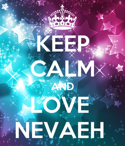Poster: KEEP CALM AND LOVE  NEVAEH
