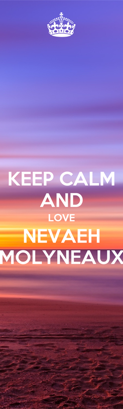 Poster: KEEP CALM AND LOVE NEVAEH MOLYNEAUX