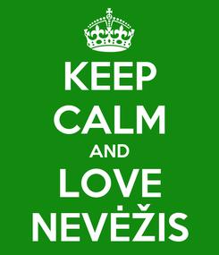 Poster: KEEP CALM AND LOVE NEVĖŽIS