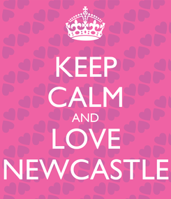 Poster: KEEP CALM AND LOVE NEWCASTLE