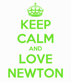 Poster: KEEP CALM AND LOVE NEWTON
