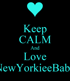 Poster: Keep CALM And Love NewYorkieeBabe