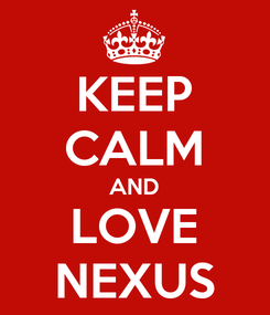 Poster: KEEP CALM AND LOVE NEXUS