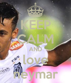 Poster: KEEP CALM AND love neymar