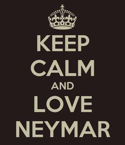 Poster: KEEP CALM AND LOVE NEYMAR